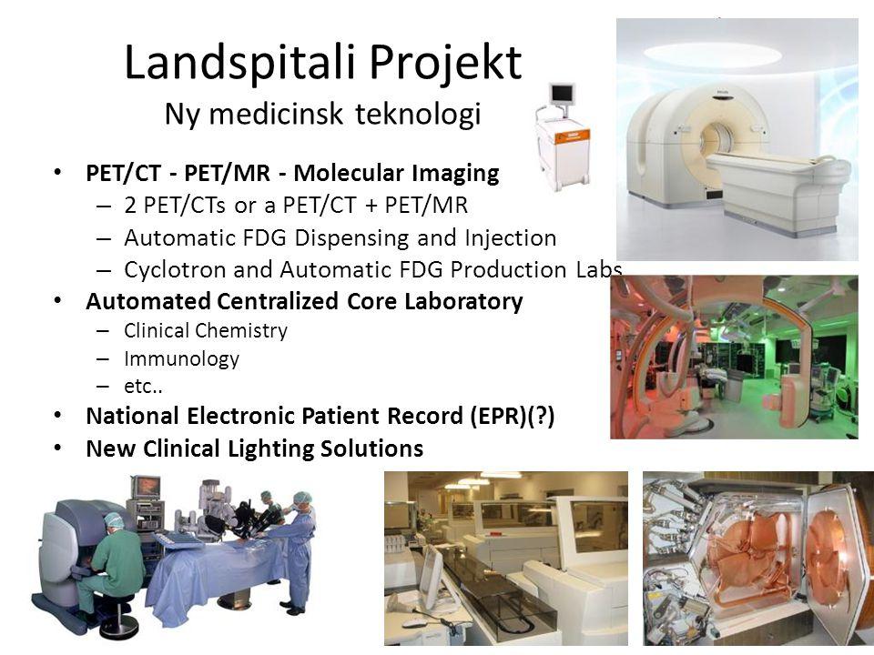 Landspitali Projekt Ny medicinsk teknologi • PET/CT - PET/MR - Molecular Imaging – 2 PET/CTs or a PET/CT + PET/MR – Automatic FDG Dispensing and Injec