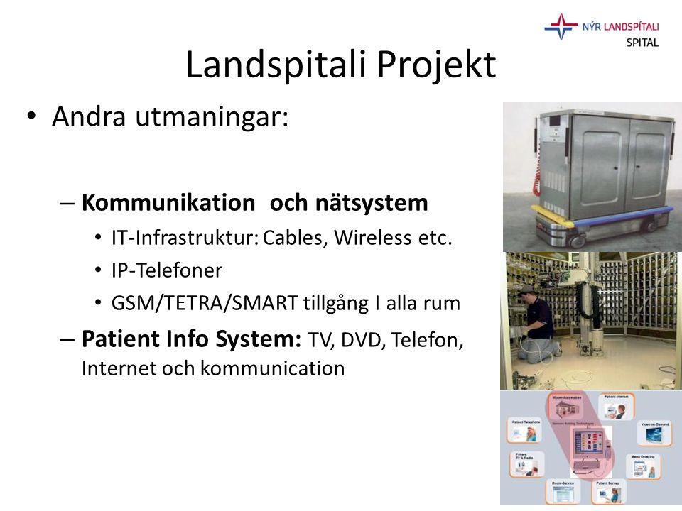 Landspitali Projekt • Andra utmaningar: – Kommunikation och nätsystem • IT-Infrastruktur: Cables, Wireless etc. • IP-Telefoner • GSM/TETRA/SMART tillg