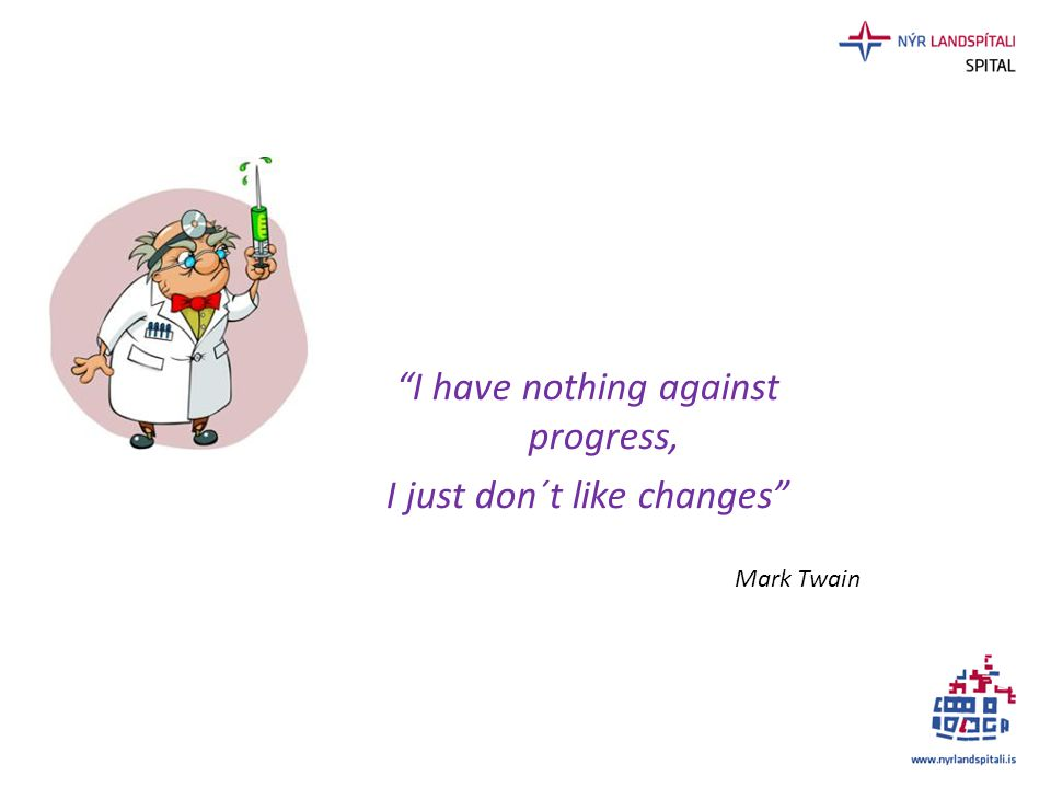 """I have nothing against progress, I just don´t like changes"" Mark Twain"