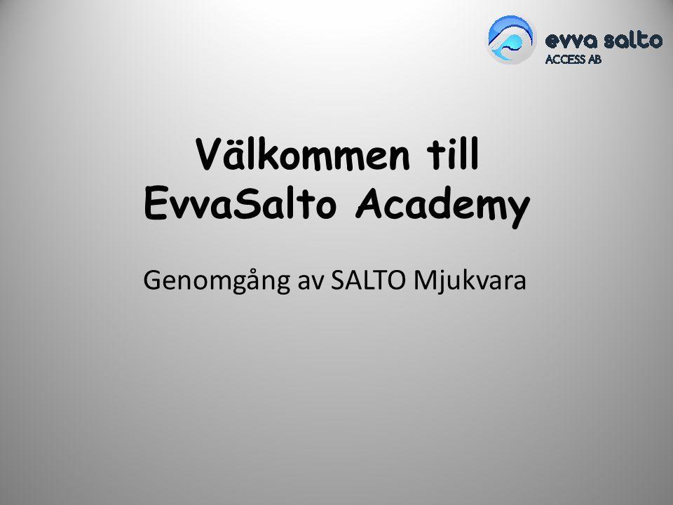 Välkommen till EvvaSalto Academy Genomgång av SALTO Mjukvara