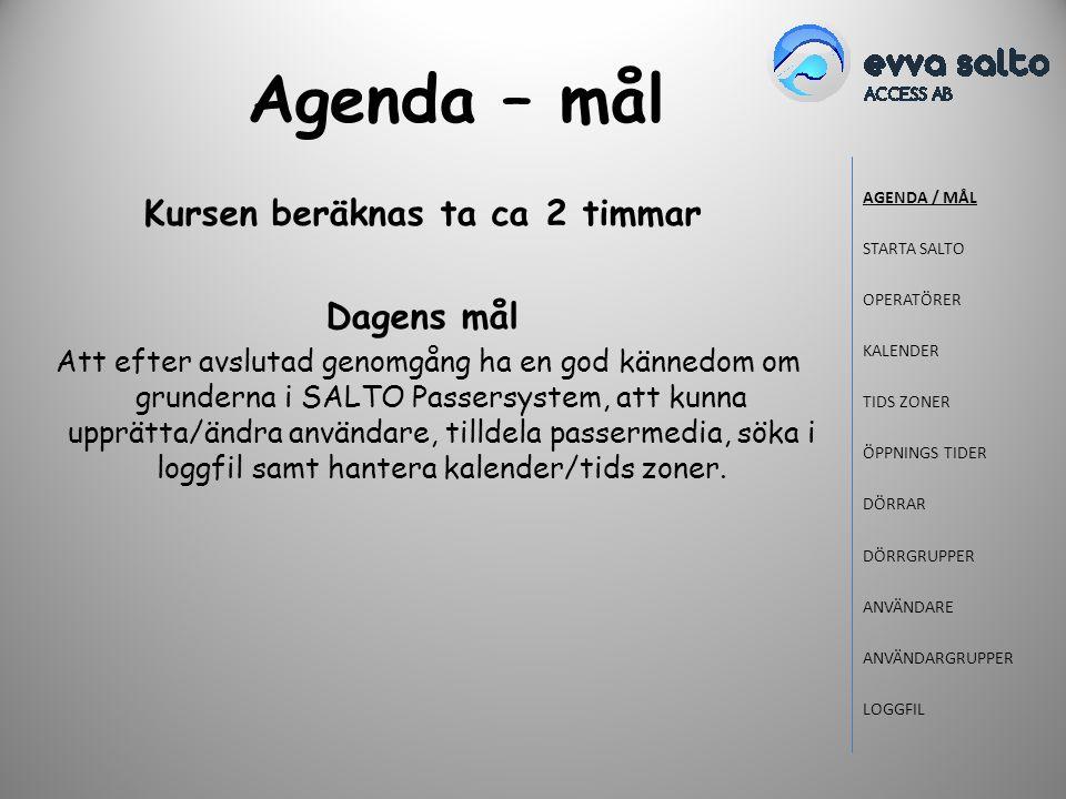 Agenda – mål Kursen beräknas ta ca 2 timmar Dagens mål Att efter avslutad genomgång ha en god kännedom om grunderna i SALTO Passersystem, att kunna up