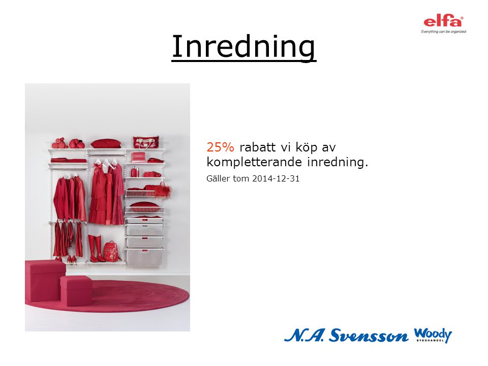 Inredning 25% rabatt vi köp av kompletterande inredning. Gäller tom 2014-12-31