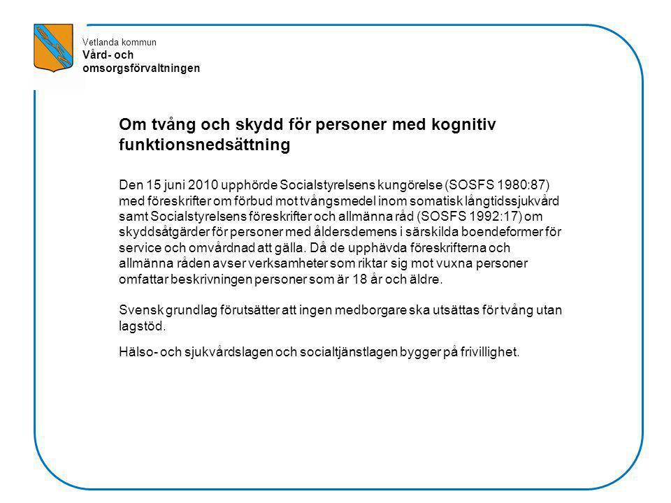 Vetlanda kommun Vård- och omsorgsförvaltningen Om tvång och skydd för personer med kognitiv funktionsnedsättning Den 15 juni 2010 upphörde Socialstyre