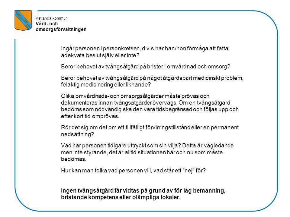 Vetlanda kommun Vård- och omsorgsförvaltningen Ingår personen i personkretsen, d v s har han/hon förmåga att fatta adekvata beslut själv eller inte? B
