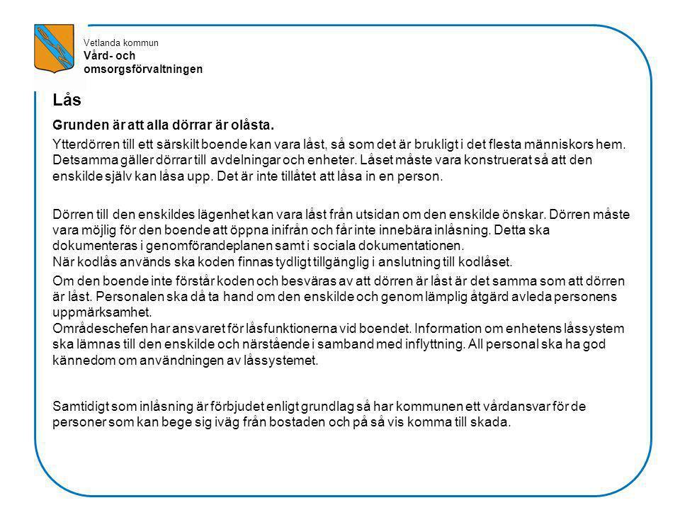 Vetlanda kommun Vård- och omsorgsförvaltningen Lås Grunden är att alla dörrar är olåsta. Ytterdörren till ett särskilt boende kan vara låst, så som de