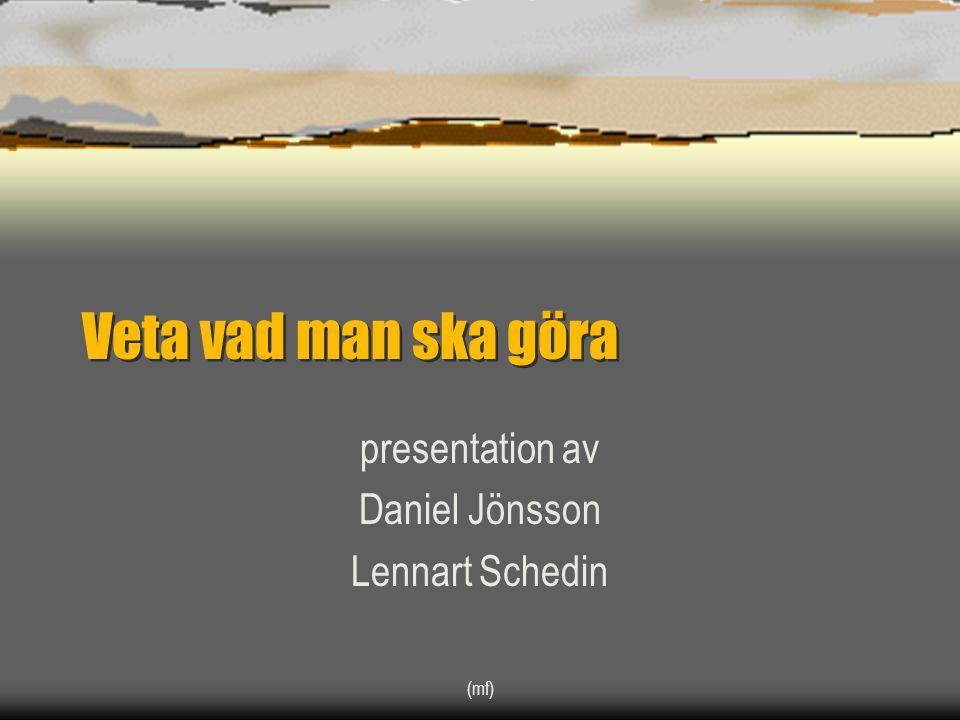 (mf) Veta vad man ska göra presentation av Daniel Jönsson Lennart Schedin