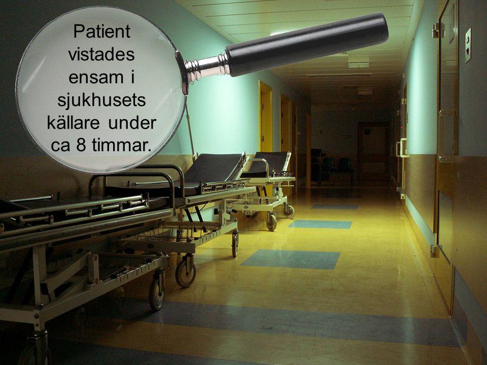 Patient med demens, BPSD läggs in för förvirring och ohållbar hemsituation Patienten vistades ensam i sjukhusets källare under ca 8 tim.