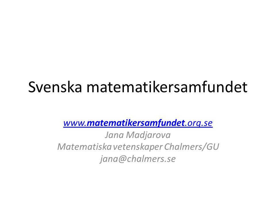 Svenska matematikersamfundet www.matematikersamfundet.org.se Jana Madjarova Matematiska vetenskaper Chalmers/GU jana@chalmers.se