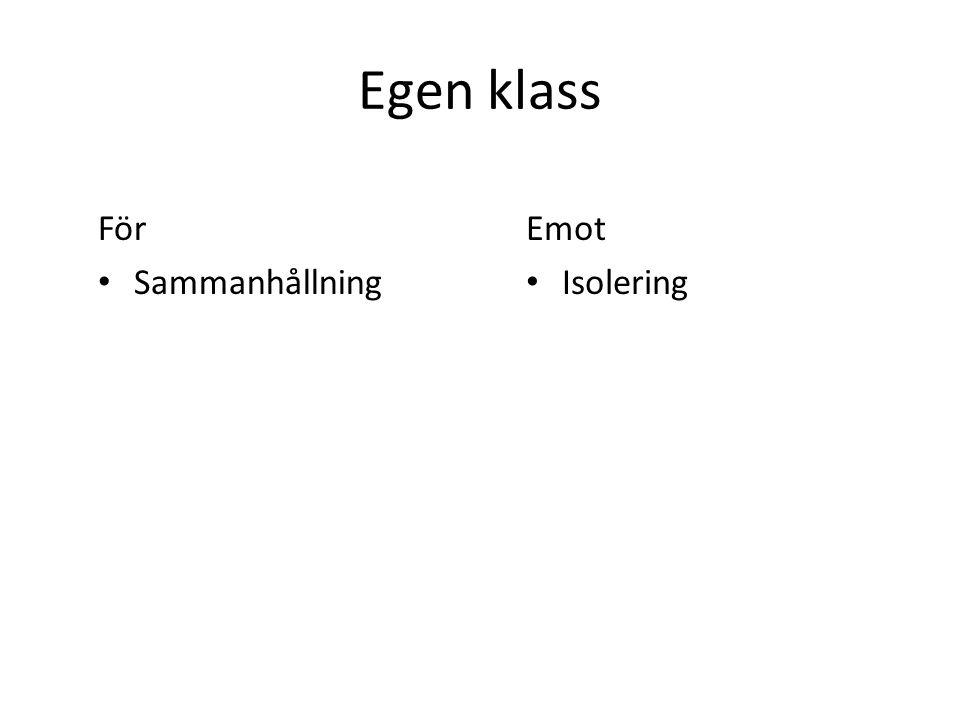 Egen klass För • Sammanhållning Emot • Isolering
