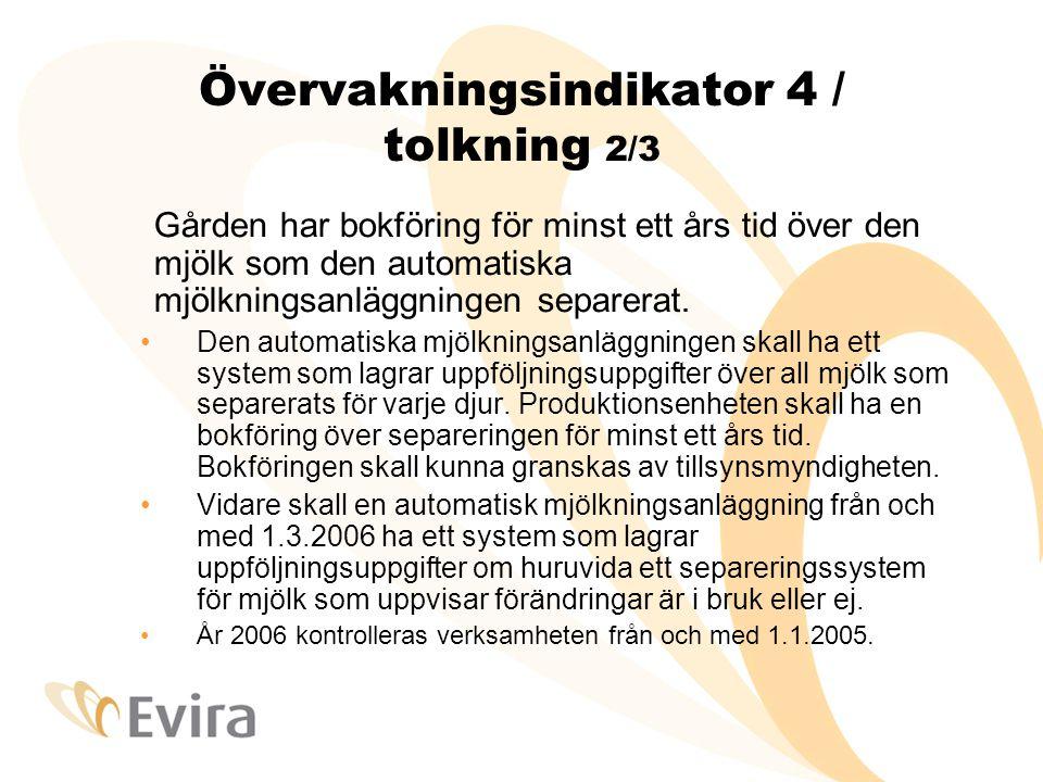 Övervakningsindikator 4 / tolkning 2/3 Gården har bokföring för minst ett års tid över den mjölk som den automatiska mjölkningsanläggningen separerat.
