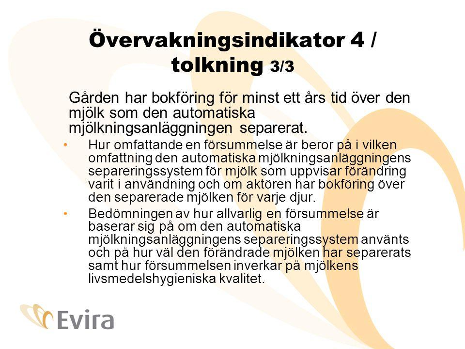 Övervakningsindikator 4 / tolkning 3/3 Gården har bokföring för minst ett års tid över den mjölk som den automatiska mjölkningsanläggningen separerat.