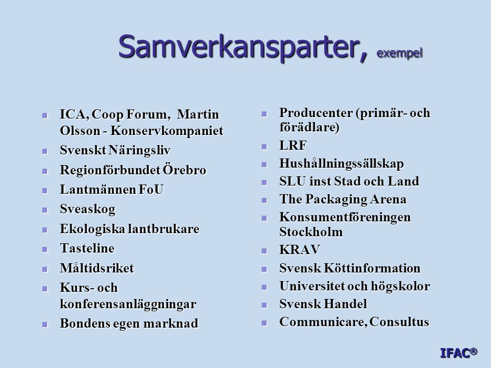 Samverkansparter, exempel Samverkansparter, exempel  ICA, Coop Forum, Martin Olsson - Konservkompaniet  Svenskt Näringsliv  Regionförbundet Örebro