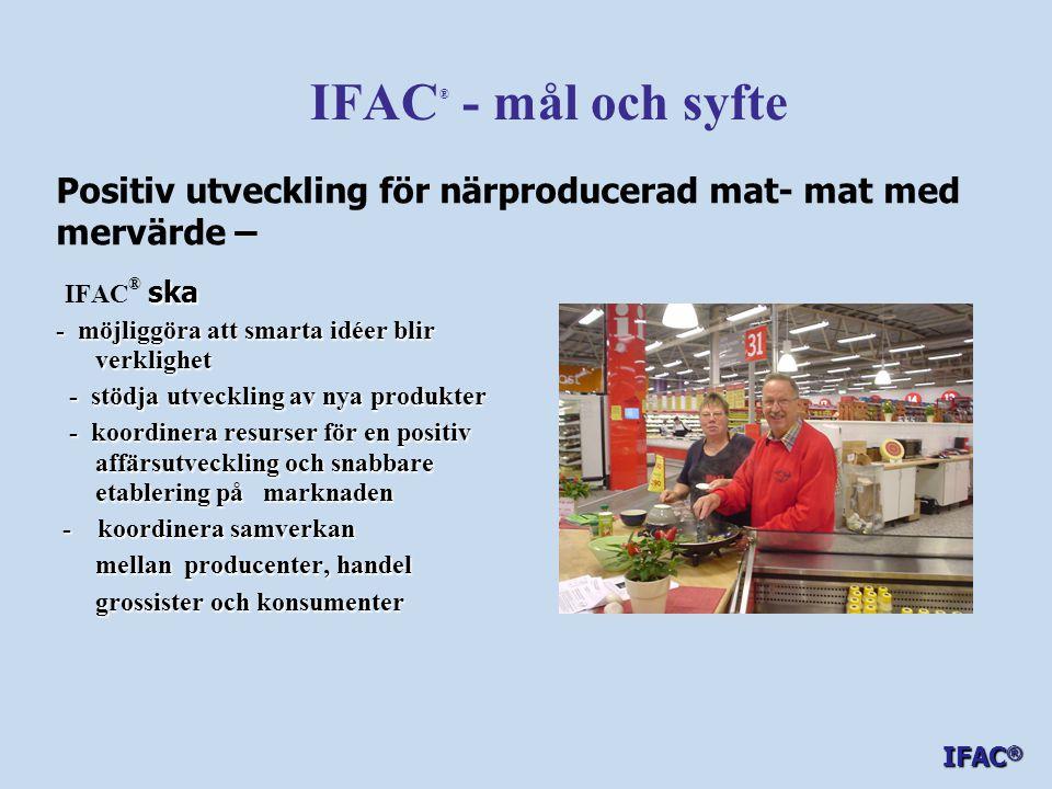 IFAC ® - mål och syfte ska vara ett ledande utvecklings-och kompetenscentra för - innovativ livsmedelsförädling - mat med mervärde - klimatsmart mat - närproducerat - matcoacher och därtill knutna verksamheter med fokus på att koordinera samverkan och resurser samt öppna dörrar lokalt, regionalt och nationellt IFAC ®