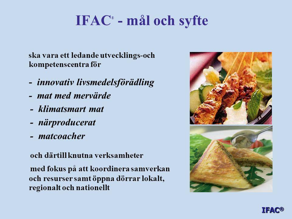 IFAC ® - mål och syfte   Ökad förädlingsgrad av råvara, bättre lönsamhet för producenter   Bidra till utveckling av nya innovativa produkter och koncept utifrån marknadens behov   Öka företagande bland kvinnor och våra nya svenskar   Öka utbudet av mat med mervärde i butik och på restauranger   Ökad mat- turism inom besöksnäringen   Bevara naturvärden – ha hållbarhet som varumärke   Idélab, Erbjuda lokaler för företagsexpansion IFAC ®