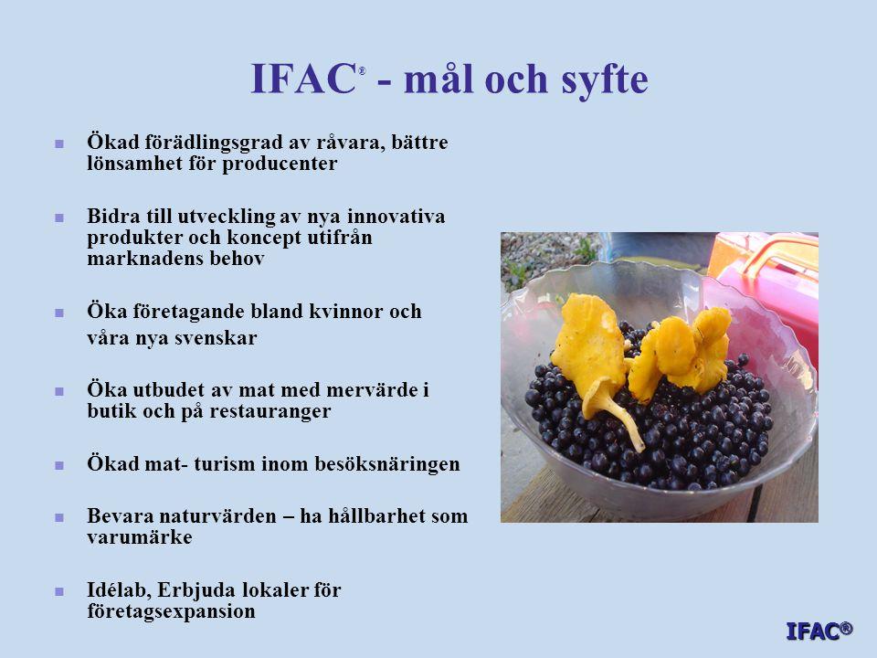 IFAC ® - mål och syfte   Ökad förädlingsgrad av råvara, bättre lönsamhet för producenter   Bidra till utveckling av nya innovativa produkter och k