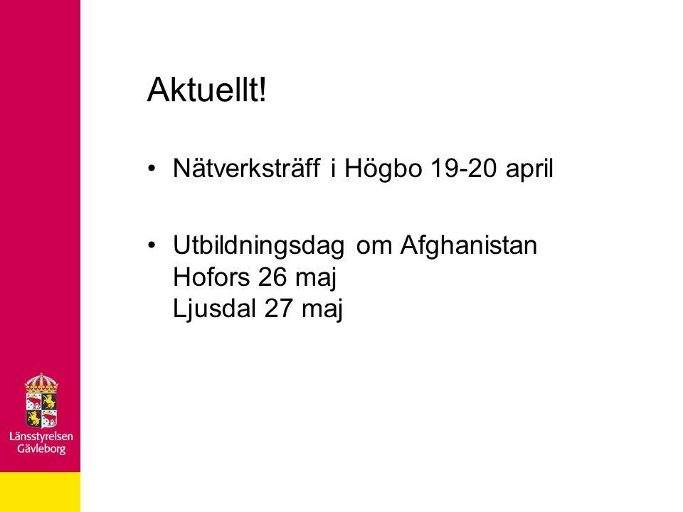 Aktuellt! •Nätverksträff i Högbo 19-20 april •Utbildningsdag om Afghanistan Hofors 26 maj Ljusdal 27 maj
