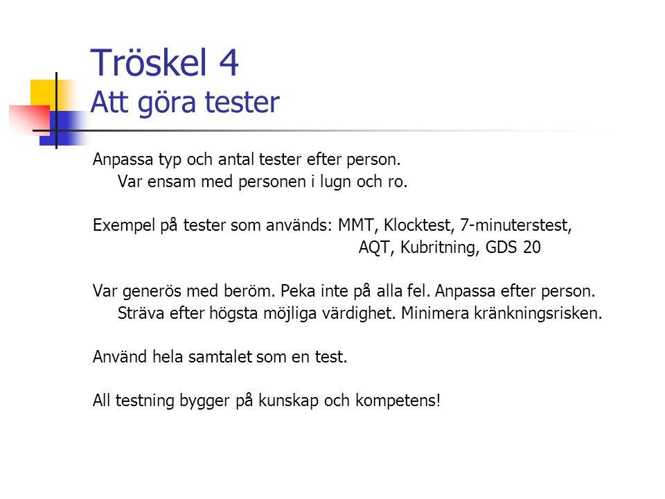 Tröskel 4 Att göra tester Anpassa typ och antal tester efter person. Var ensam med personen i lugn och ro. Exempel på tester som används: MMT, Klockte