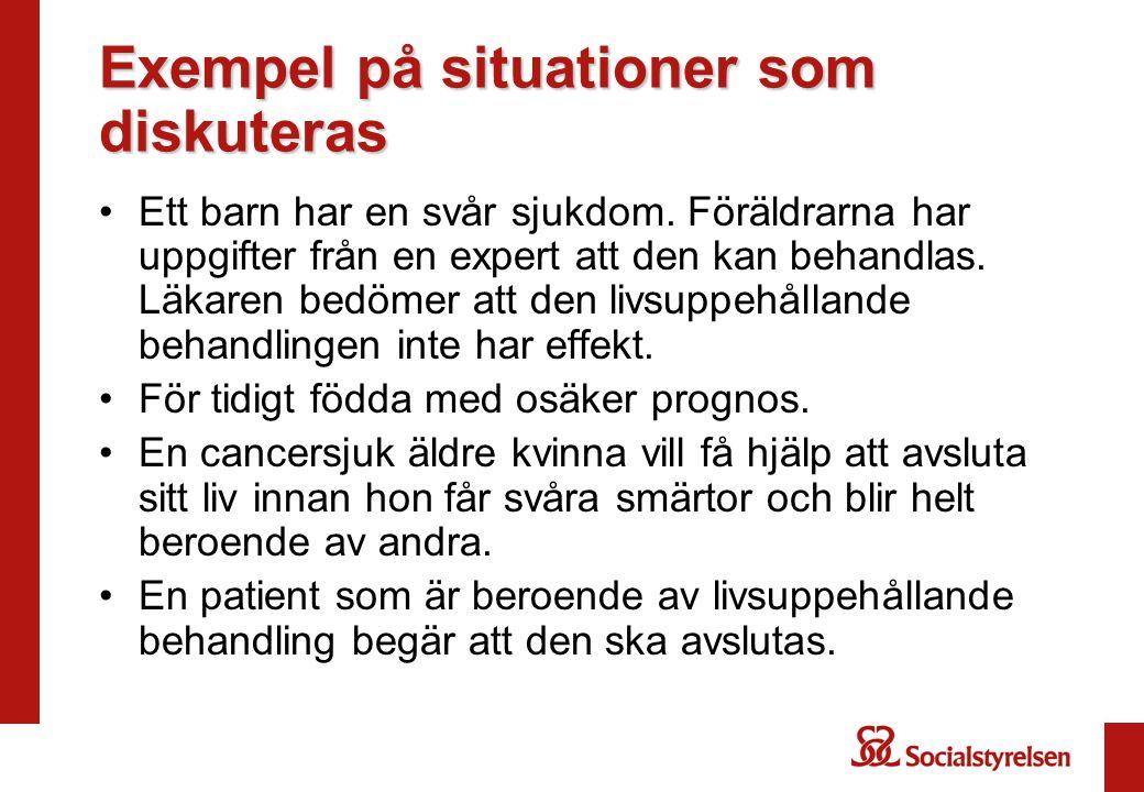 Exempel på situationer som diskuteras •Ett barn har en svår sjukdom. Föräldrarna har uppgifter från en expert att den kan behandlas. Läkaren bedömer a