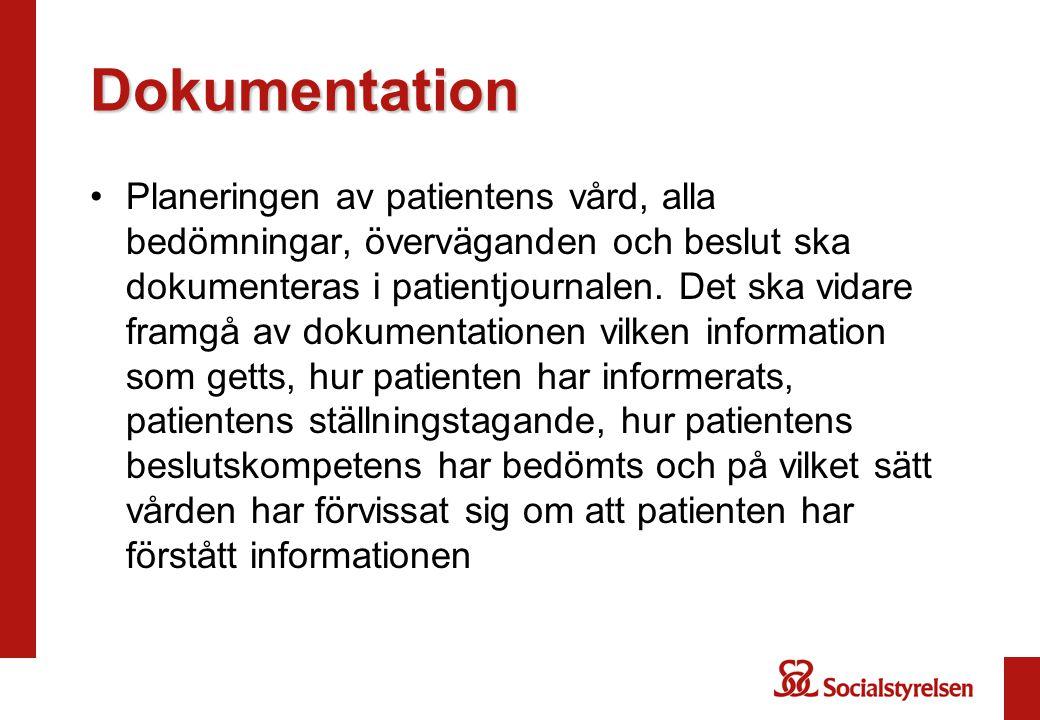 Dokumentation •Planeringen av patientens vård, alla bedömningar, överväganden och beslut ska dokumenteras i patientjournalen. Det ska vidare framgå av