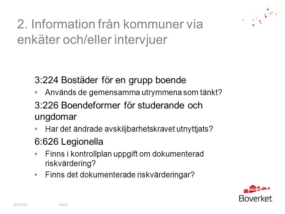 2. Information från kommuner via enkäter och/eller intervjuer 3:224 Bostäder för en grupp boende •Används de gemensamma utrymmena som tänkt? 3:226 Boe
