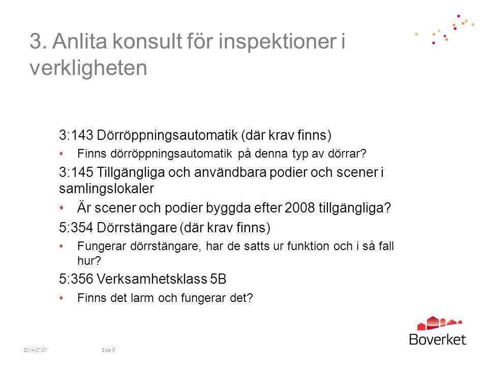 3. Anlita konsult för inspektioner i verkligheten 3:143 Dörröppningsautomatik (där krav finns) •Finns dörröppningsautomatik på denna typ av dörrar? 3: