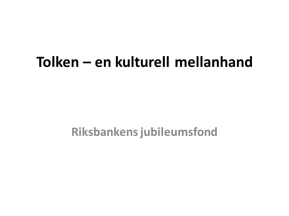 Tolken – en kulturell mellanhand Riksbankens jubileumsfond