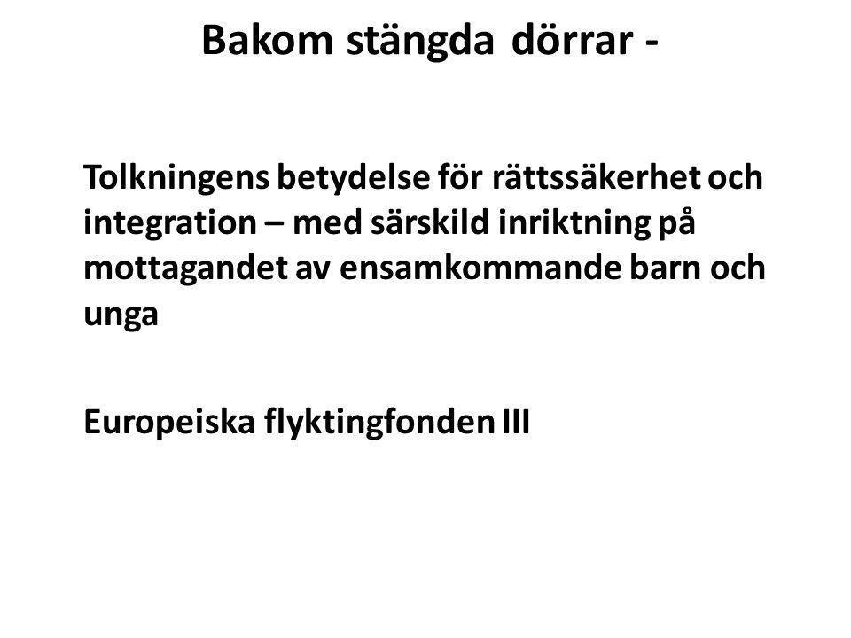 Bakom stängda dörrar - Tolkningens betydelse för rättssäkerhet och integration – med särskild inriktning på mottagandet av ensamkommande barn och unga Europeiska flyktingfonden III