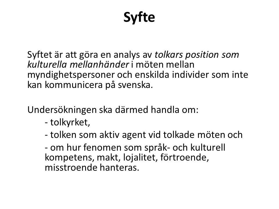 Syfte Syftet är att göra en analys av tolkars position som kulturella mellanhänder i möten mellan myndighetspersoner och enskilda individer som inte kan kommunicera på svenska.