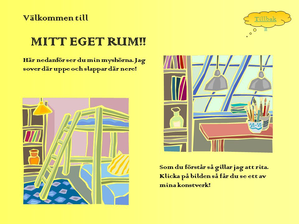 Välkommen till MITT EGET RUM!.Här nedanför ser du min myshörna.