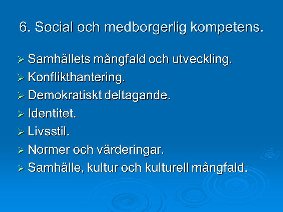 6. Social och medborgerlig kompetens.  Samhällets mångfald och utveckling.  Konflikthantering.  Demokratiskt deltagande.  Identitet.  Livsstil. 