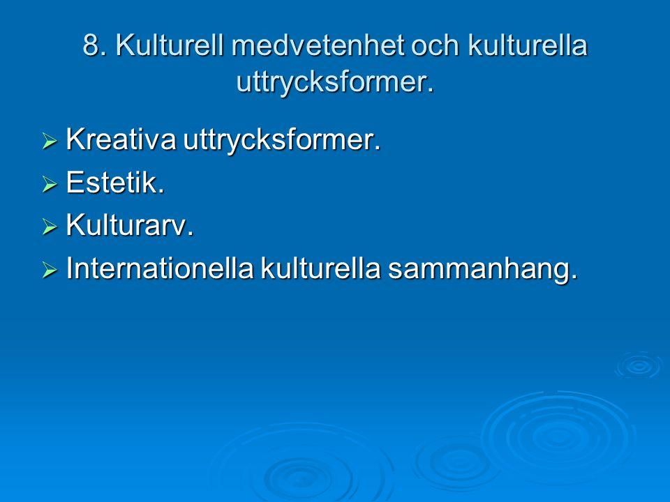 8. Kulturell medvetenhet och kulturella uttrycksformer.  Kreativa uttrycksformer.  Estetik.  Kulturarv.  Internationella kulturella sammanhang.