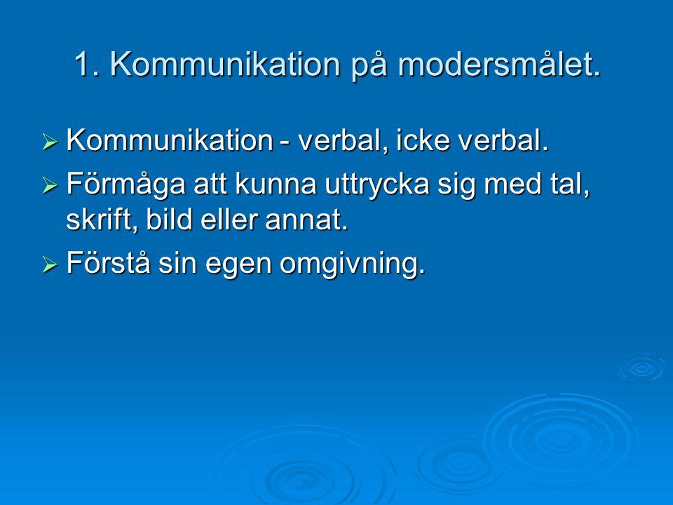1. Kommunikation på modersmålet.  Kommunikation - verbal, icke verbal.  Förmåga att kunna uttrycka sig med tal, skrift, bild eller annat.  Förstå s