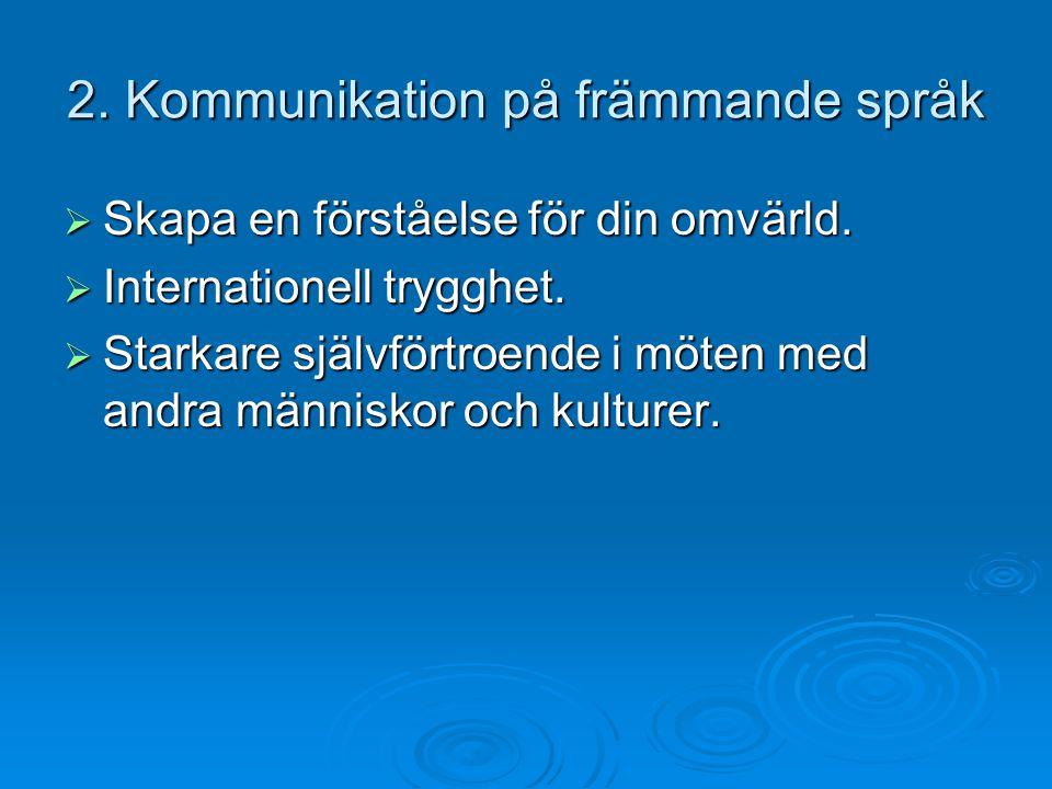2. Kommunikation på främmande språk  Skapa en förståelse för din omvärld.  Internationell trygghet.  Starkare självförtroende i möten med andra män