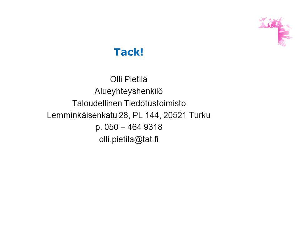 Tack! Olli Pietilä Alueyhteyshenkilö Taloudellinen Tiedotustoimisto Lemminkäisenkatu 28, PL 144, 20521 Turku p. 050 – 464 9318 olli.pietila@tat.fi