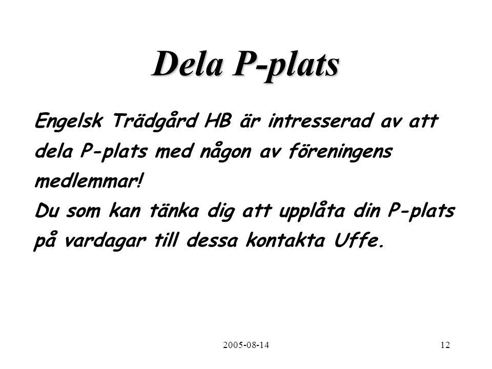 2005-08-1412 Dela P-plats Engelsk Trädgård HB är intresserad av att dela P-plats med någon av föreningens medlemmar.
