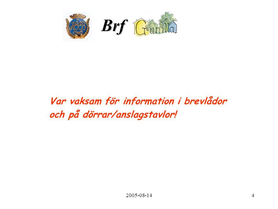2005-08-144 Brf. Var vaksam för information i brevlådor och på dörrar/anslagstavlor!