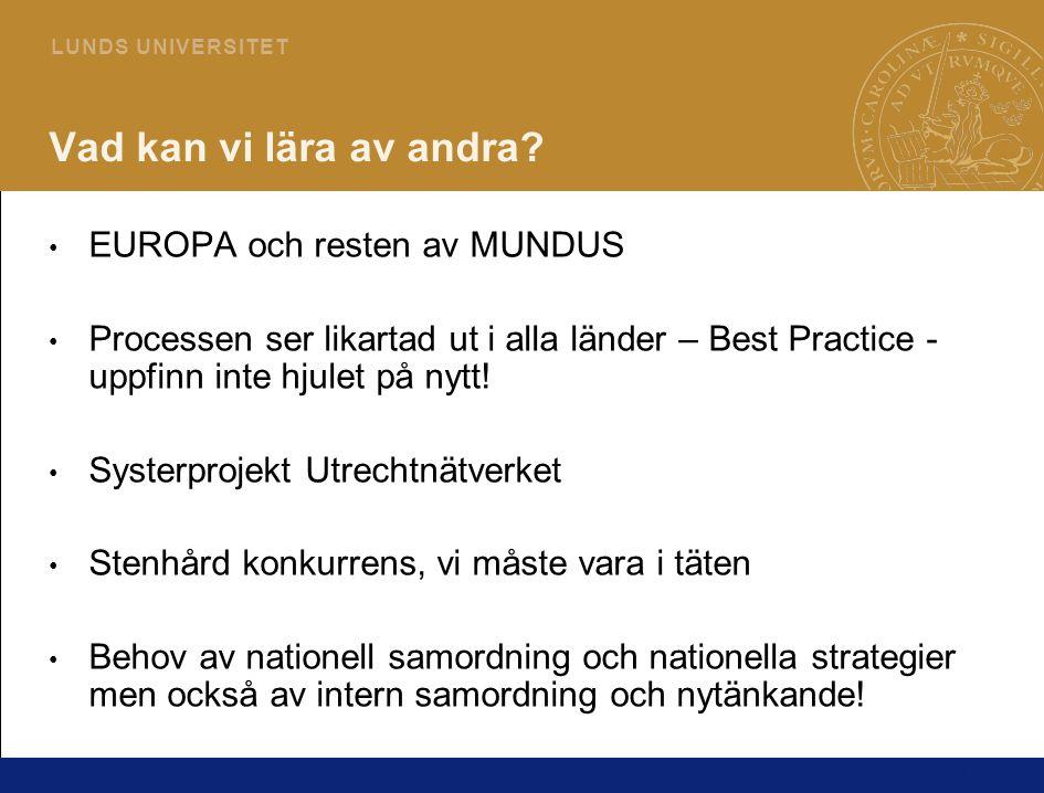 13 L U N D S U N I V E R S I T E T Vad kan vi lära av andra? • EUROPA och resten av MUNDUS • Processen ser likartad ut i alla länder – Best Practice -