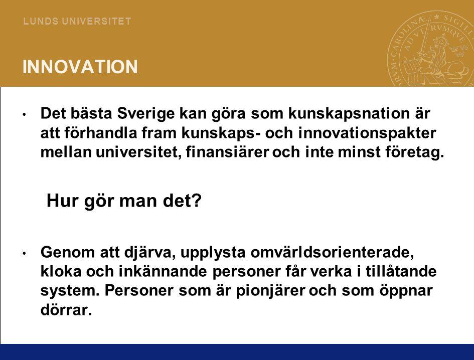 5 L U N D S U N I V E R S I T E T INNOVATION • Det bästa Sverige kan göra som kunskapsnation är att förhandla fram kunskaps- och innovationspakter mel