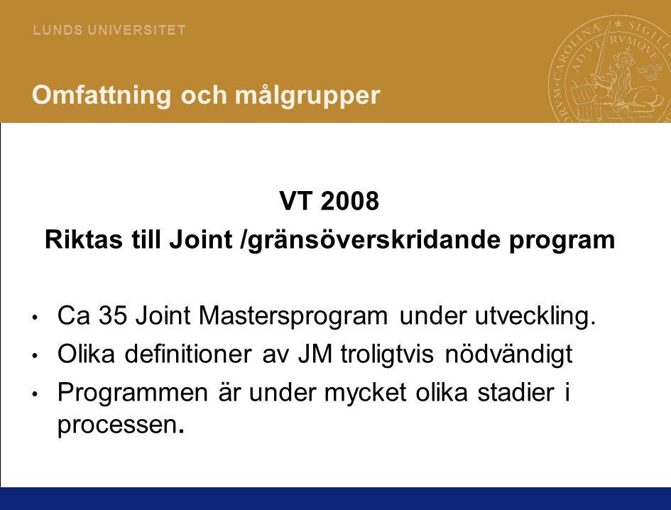 8 L U N D S U N I V E R S I T E T Omfattning och målgrupper VT 2008 Riktas till Joint /gränsöverskridande program • Ca 35 Joint Mastersprogram under u
