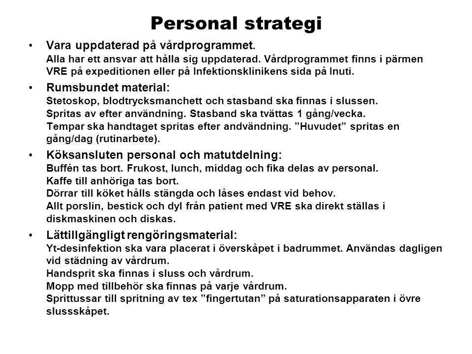 Personal strategi •Vara uppdaterad på vårdprogrammet. Alla har ett ansvar att hålla sig uppdaterad. Vårdprogrammet finns i pärmen VRE på expeditionen