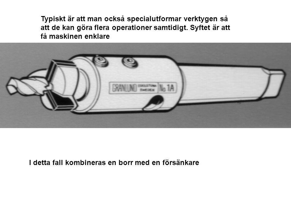 I detta fall kombineras en borr med en försänkare Typiskt är att man också specialutformar verktygen så att de kan göra flera operationer samtidigt. S