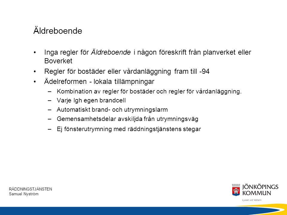 RÄDDNINGSTJÄNSTEN Samuel Nyström Äldreboende •Inga regler för Äldreboende i någon föreskrift från planverket eller Boverket •Regler för bostäder eller