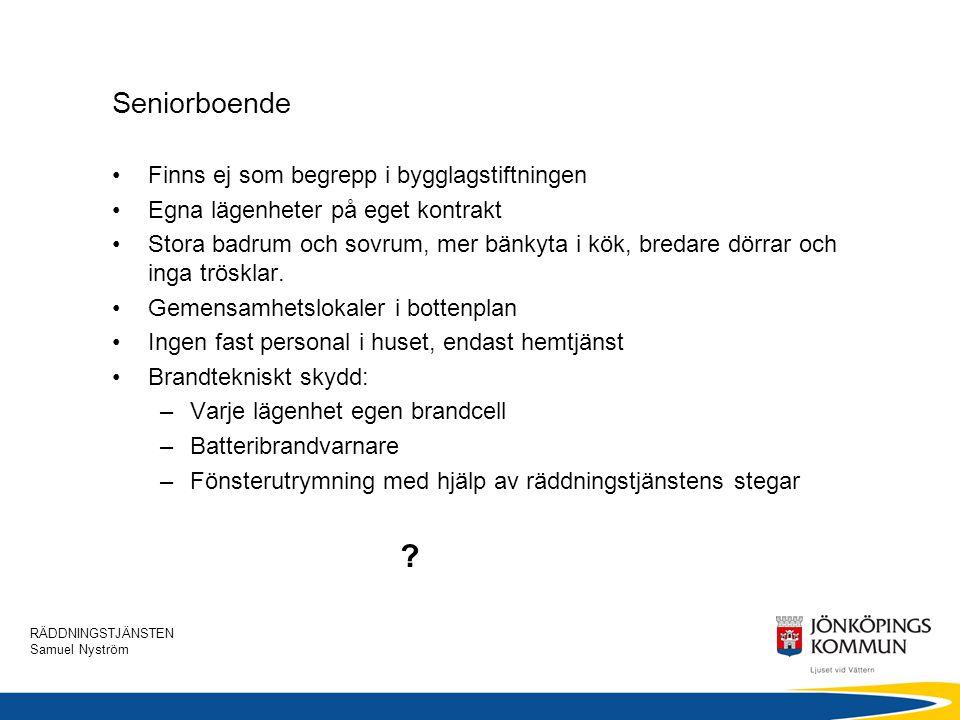 RÄDDNINGSTJÄNSTEN Samuel Nyström Seniorboende •Finns ej som begrepp i bygglagstiftningen •Egna lägenheter på eget kontrakt •Stora badrum och sovrum, m