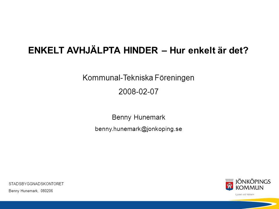 STADSBYGGNADSKONTORET Benny Hunemark, 080206 ENKELT AVHJÄLPTA HINDER – Hur enkelt är det? Kommunal-Tekniska Föreningen 2008-02-07 Benny Hunemark benny