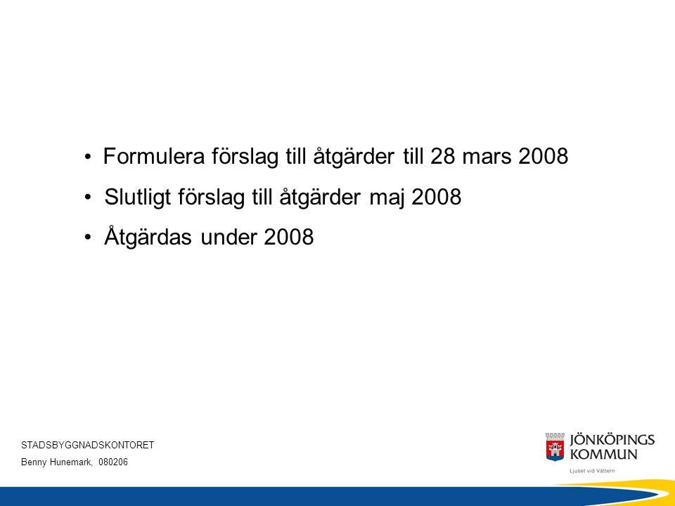STADSBYGGNADSKONTORET Benny Hunemark, 080206 • Formulera förslag till åtgärder till 28 mars 2008 • Slutligt förslag till åtgärder maj 2008 • Åtgärdas