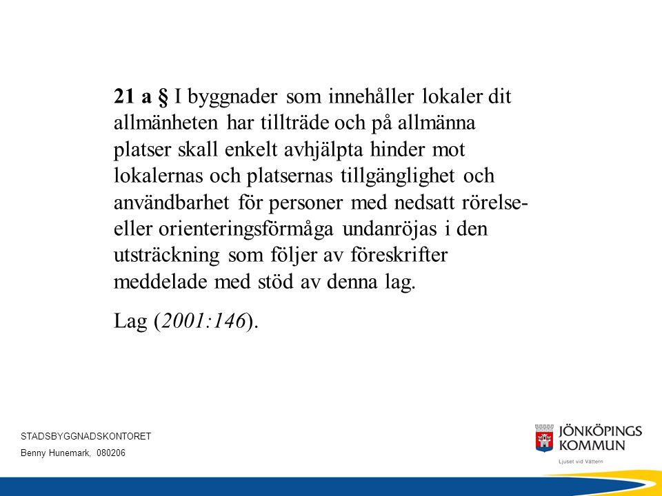 STADSBYGGNADSKONTORET Benny Hunemark, 080206 Boverkets föreskrifter och allmänna råd om undanröjande av enkelt avhjälpta hinder till och i lokaler dit allmänheten har tillträde och på allmänna platser; Allmänt 1 § Denna författning innehåller föreskrifter och allmänna råd till 17 kap.