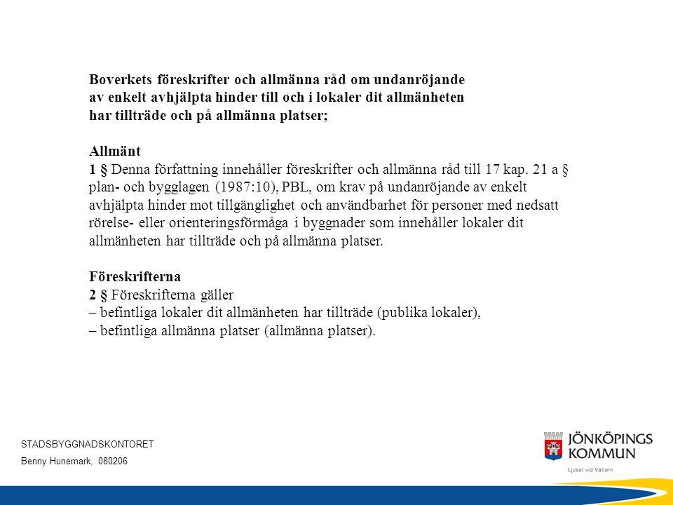 STADSBYGGNADSKONTORET Benny Hunemark, 080206 Boverkets föreskrifter och allmänna råd om undanröjande av enkelt avhjälpta hinder till och i lokaler dit