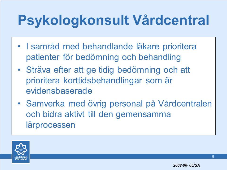 6 Psykologkonsult Vårdcentral •I samråd med behandlande läkare prioritera patienter för bedömning och behandling •Sträva efter att ge tidig bedömning och att prioritera korttidsbehandlingar som är evidensbaserade •Samverka med övrig personal på Vårdcentralen och bidra aktivt till den gemensamma lärprocessen 2008-06- 05/GA