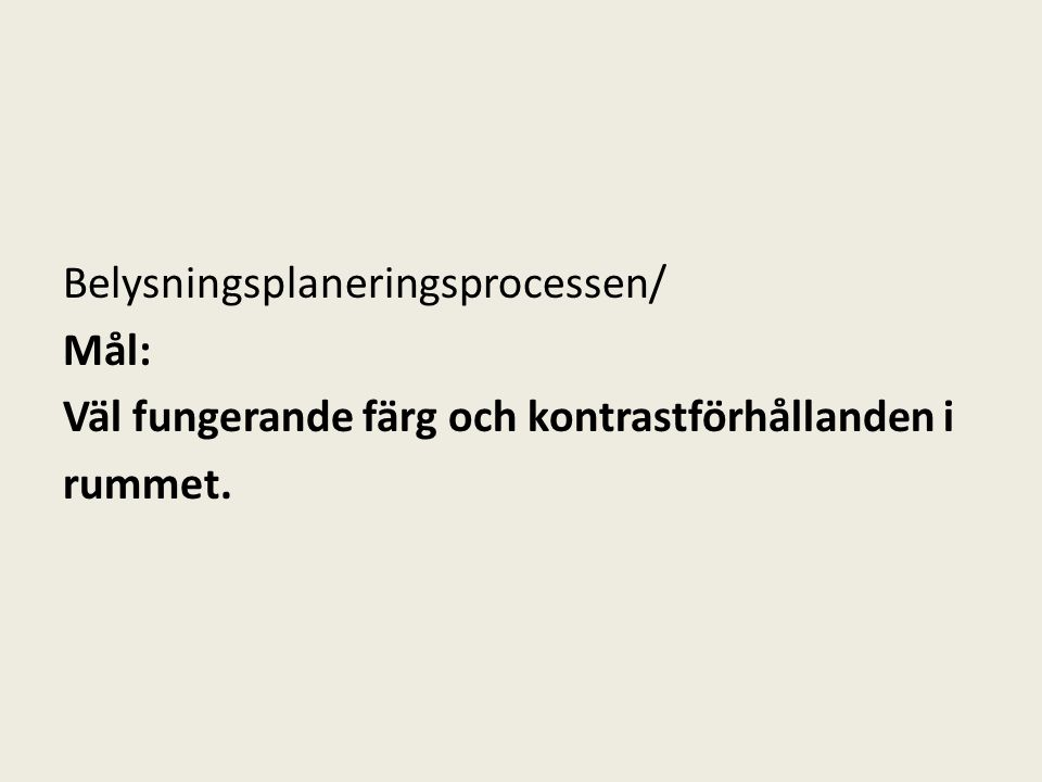 Belysningsplaneringsprocessen/ Mål: Väl fungerande färg och kontrastförhållanden i rummet.