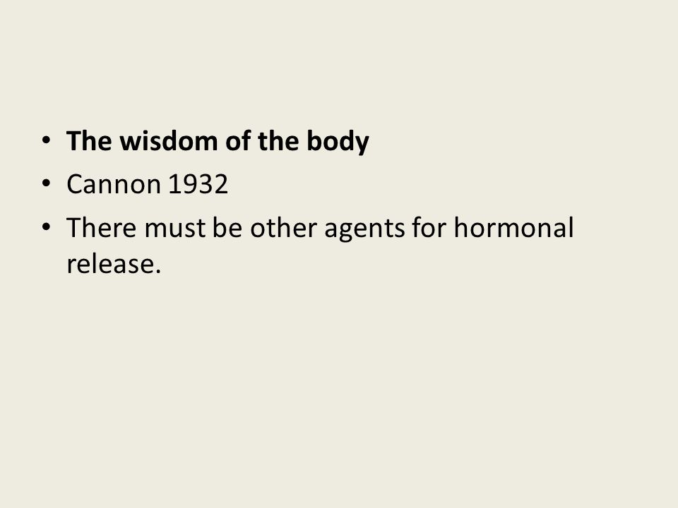 • The wisdom of the body • Cannon 1932 • There must be other agents for hormonal release.